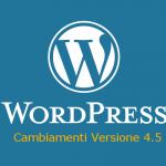 WordPress 4.5: cambiamenti e novità