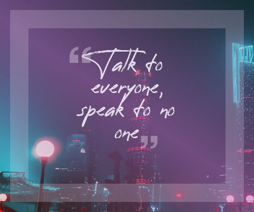 talk to everyone speak to no one